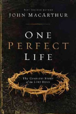One Perfect Life: The Complete Story of the Lord Jesus (Hardcover)