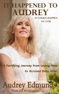 It Happened to Audrey: A Terrifying Journey from Loving Mom to Accused Baby Killer (Paperback)
