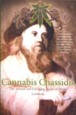 Cannabis Chassidis: The Ancient and Emerging Torah of Drugs (Paperback)