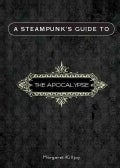 A Steampunk's Guide to the Apocalypse (Paperback)