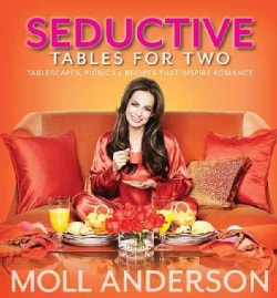 Seductive Tables for Two: Tablescapes, Picnics, & Recipes That Inspire Romance (Paperback)