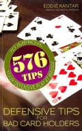 Defensive Tips for Bad Card Holders: 576 Tips to Improve Your Defense Play at Bridge (Paperback)