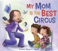 My Mom Is the Best Circus (Board book)