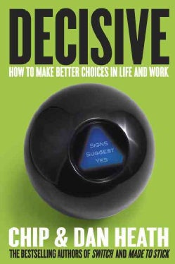 Decisive: How to Make Better Choices in Life and Work (Hardcover)