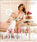 Simply Divine: A Guide to Easy, Elegant, and Affordable Entertaining (Paperback)