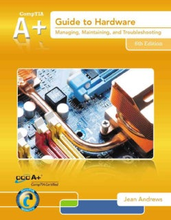 A+ Guide to Hardware: Managing, Maintaining, and Troubleshooting