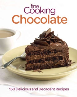 Fine Cooking Chocolate: 150 Delicious and Decadent Recipes (Paperback)