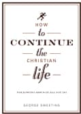 How to Continue the Christian Life: Following Jesus in All You Do (Paperback)