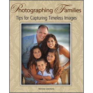 Photographing Families: Tips for Capturing Timeless Images (Paperback)