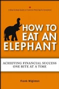 How to Eat an Elephant: Achieving Financial Success One Bite at a Time (Paperback)