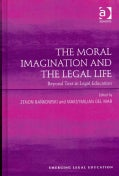 The Moral Imagination and the Legal Life: Beyond Text in Legal Education (Hardcover)
