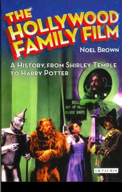 The Hollywood Family Film: A History, from Shirley Temple to Harry Potter (Paperback)