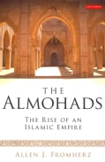The Almohads: The Rise of an Islamic Empire (Paperback)