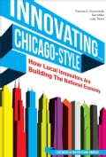 Innovating... Chicago-Style: How Local Innovators are Building the National Economy (Hardcover)