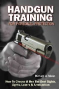 Handgun Training for Personal Protection: How to Choose & Use the Best Sights, Lights, Lasers & Ammunition (Paperback)