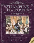 Steampunk Tea Party: From Cakes & Toffees to Jams & Teas - 30 Neo-Victorian Steampunk Recipes from Far-Flung Gala... (Paperback)