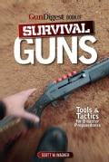 Gun Digest Book of Survival Guns: Tools & Tactics for Disaster Preparedness (Paperback)