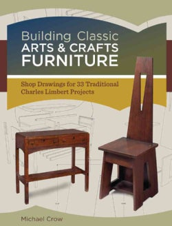 Building Classic Arts & Crafts Furniture: Shop Drawings for 33 Traditional Charles Limbert Projects (Paperback)
