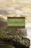 Portraits of a Mature God: Choices in Old Testament Theology (Hardcover)