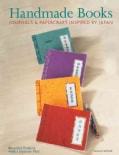 Handmade Books, Journals and Papercrafts: Beautiful Projects With a Japanese Flair (Paperback)
