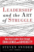Leadership and the Art of Struggle: How Great Leaders Grow Through Challenge and Adversity (Paperback)