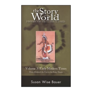 The Story of the World: History for the Classical Child : Early Modern Times from Elizabeth the First to the Fort... (Paperback)