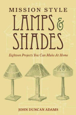 Mission Style Lamps & Shades: Eighteen Projects You Can Make at Home (Paperback)