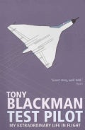 Tony Blackman: Test Pilot: My Extraordinary Life in Flight (Paperback)