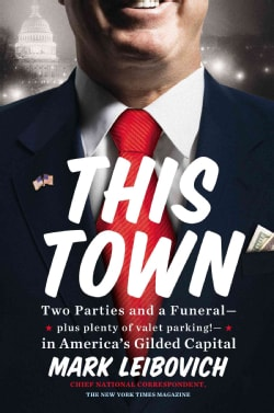 This Town: Two Parties and a Funeral-Plus Plenty of Valet Parking!-in America's Gilded Capital (Hardcover)