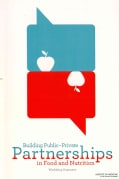 Building Public-Private Partnerships in Food and Nutrition: Workshop Summary (Paperback)