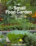 The Small Food Garden: Growing Organic Fruit & Vegetables at Home (Paperback)