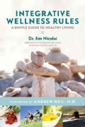 Integrative Wellness Rules: A Simple Guide to Healthy Living (Hardcover)