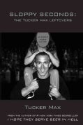 Sloppy Seconds: The Tucker Max Leftovers (Paperback)