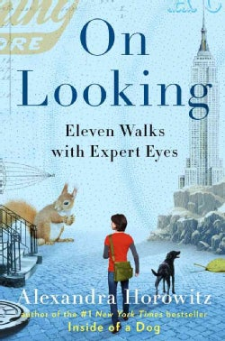 On Looking: Eleven Walks With Expert Eyes (Hardcover)