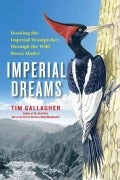 Imperial Dreams: Tracking the Imperial Woodpecker Through the Wild Sierra Madre (Hardcover)