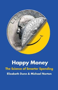 Happy Money: The Science of Smarter Spending (Hardcover)