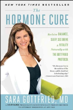 The Hormone Cure: Reclaim Balance, Sleep, Sex Drive and Vitality Naturally with the Gottfried Protocol (Hardcover)