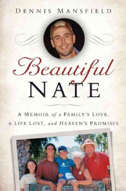 Beautiful Nate: A Memoir of a Family's Love, a Life Lost, and Heaven's Promises (Hardcover)