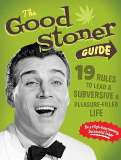Good Stoner Guide: 19 Rules to Lead a Subversive and Pleasure-filled Life (Board book)