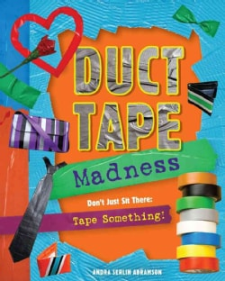 Duct Tape Madness: Don�t Just Sit There: Tape Something! (Paperback)