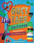 Duct Tape Madness: Dont Just Sit There: Tape Something! (Paperback)