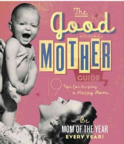The Good Mother Guide: A Little Seedling Book, 19 Tips for keeping a Happy Home (Hardcover)