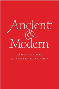 Ancient & Modern: Hymns and Songs for Refreshing Worship, Words Edition (Hardcover)