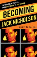 Becoming Jack Nicholson: The Masculine Persona from Easy Rider to the Shining (Hardcover)