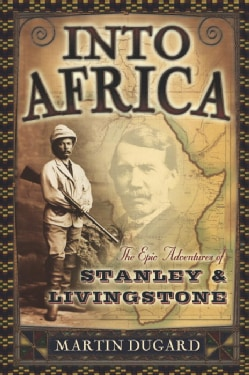 Into Africa: The Epic Adventures of Stanley and Livingstone (Paperback)