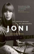Joni: The Creative Odyssey of Joni Mitchell (Paperback)