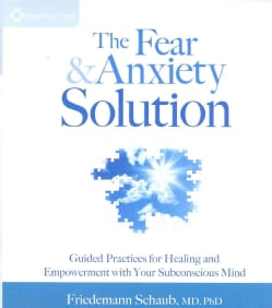 The Fear & Anxiety Solution: Guided Practices for Healing and Empowerment with Your Subconscious Mind (CD-Audio)