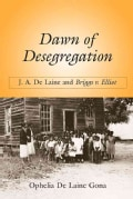 Dawn of Desegregation: J. A. De Laine and Briggs V. Elliott (Paperback)