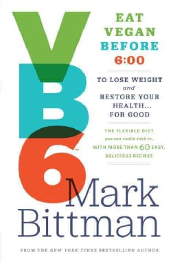 VB6 Eat Vegan Before 6:00: The Flexible Diet You Can Really Stick To, With More Than 60 Easy, Delicious Recipes T... (Hardcover)