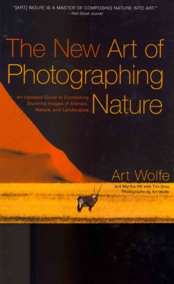 The New Art of Photographing Nature: An Updated Guide to Composing Stunning Images of Animals, Nature, and Landsc... (Paperback)
